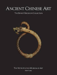 Ancient Chinese Art: The Ernest Erickson Collection in The Metropolitan Museum of Art