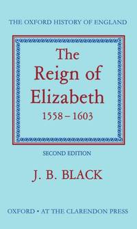 The Reign of Elizabeth, 1558-1603 (Oxford History of England) by Black, J. B