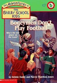 Bogeymen Don't Play Football. The Adventures of the Bailey School Kids #27