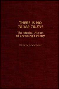 There is no Truer Truth : the musical aspect of Browning's Poetry