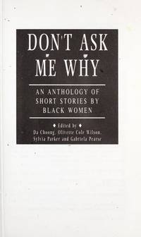 Don't Ask Me Why an Anthology By Black Women by  Sylvia Parker and Gabriela Pearce  Olivette Cole Wilson - Paperback - 1st   Paperback Printing - 1991 - from thelondonbookworm.com (SKU: 004271)