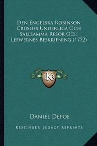 image of Den Engelska Robinson Crusoes Underliga Och Sallsamma Resor Och Lefwernes Beskrifning (1772) (German Edition)