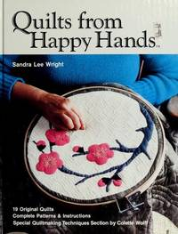 Quilts from Happy Hands: 19 Original Quilts, Complete Patterns & Instructions