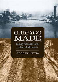 Chicago Made: Factory Networks in the Industrial Metropolis (Historical  Studies of Urban America)