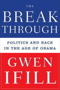 The Breakthrough; Politics and Race in the Age of Obama by  Gwen Ifill - First Edition [Stated], First Printing [Stated] - 2009 - from Ground Zero Books, Ltd. and Biblio.com
