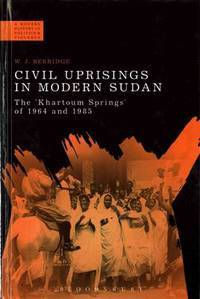 Civil Uprisings in Modern Sudan: The 'Khartoum Springs' of 1964 and 1985 (A Modern History of...