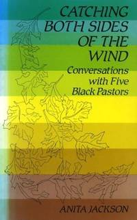 Catching Both Sides of the Wind: Conversations with Five Black Pastors