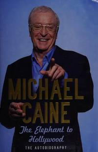 MICHAEL CAINE: The Elephant to Hollywood. - THE AUTOBIOGRAPHY.**
