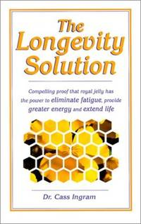 The Longevity Solution: Compelling Proof That Royal Jelly Has the Power to Eliminate Fatigue,...