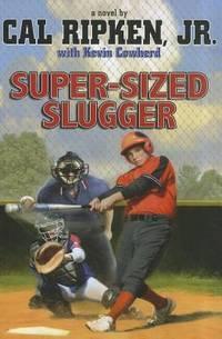 Cal Ripken, Jr.'s All-Stars: Super-sized Slugger (Cal Ripken Novels)