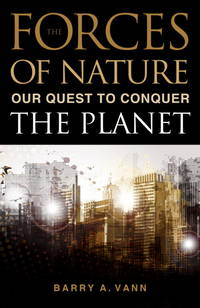 The Forces on Nature: Our Quest to Conquer the Planet