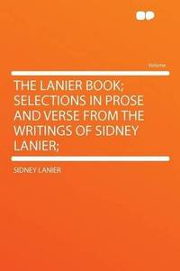 image of The Lanier Book; Selections in Prose and Verse From the Writings of Sidney Lanier;