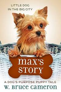 MAXS STORY DOGS PURPOSE PUPPY TALE
