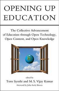 Opening Up Education: The Collective Advancement of Education through Open Technology, Open...