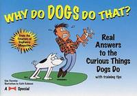 Why Do Dogs Do That?: Real Answers to the Curious Things Dogs Do