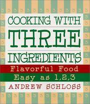 Cooking with Three Ingredients Flavorful Food, Easy as 1, 2, 3