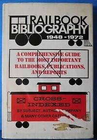 Rail Book Bibliography 1948-1972: A Comprehensive Guide to the Most Important Railbooks,...