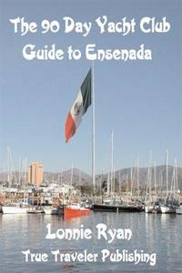 The 90 Day Yacht Club Guide to Ensenada by  Lonnie Ryan - Paperback - 1st Edition - 2003 - from Rob Briggs Books (SKU: 616864)