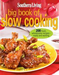 Southern Living Big Book of Slow Cooking: 200 fresh, wholesome recipes -- ready and waiting