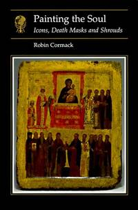 image of Painting the Soul: Icons, Death Masks and Shrouds (Reaktion Books - Essays in Art and Culture)
