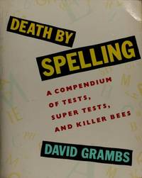 Death by Spelling : A Compendium of Tests, Super Tests & Killer Bees