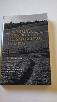 THE NATURAL HISTORY OF THE UC SANTA CRUZ CAMPUS - Second Edition by Martha T. Brown. W. Breck Tyler. Tonya M. Haff - Paperback - 2nd - 2008 - from Bacobooks (SKU: K-748-477)