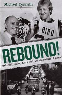 Rebound! Basketball, Busing, Larry Bird, and the Rebirth of Boston