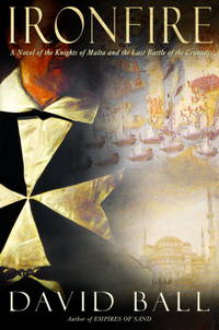 IRONFIRE - A Novel of the Knights of Malta and the Last Battle of the Crusades