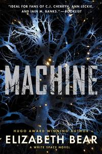 Machine - White Space vol. 2 by Elizabeth Bear - First Edition - 10/6/2020 - from Borderlands Books (SKU: 000-218787)