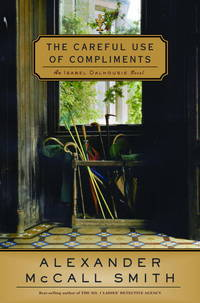 The Careful Use of Compliments  An Isabel Dalhousie Novel