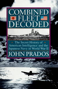 COMBINED FLEET DECODED THE SECRET HISTORY OF AMERICAN INTELLIGENCE AND THE JAPANESE NAVY IN WORLD WAR II