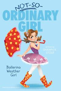 Ballerina Weather Girl (Not-So-Ordinary Girl #1)