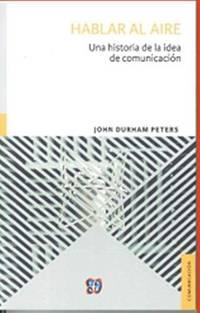 Hablar al aire: Una historia de la idea de comunicación