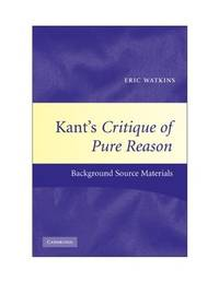 Kant's Critique of Pure Reason : Background Source Materials