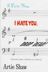I Love You, I Hate You, Drop Dead: Variations on a Theme Shaw, Artie