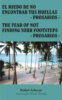 EL MIEDO DE NO ENCONTRAR TUS HUELLAS - PROSARIOS -: THE FEAR OF NOT FINDING YOUR FOOTSTEPS -...
