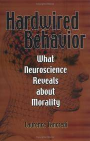 Harwired Behavior: What Neuroscience Reveals About Morality