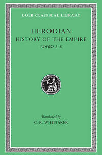 Herodian: History of the Empire, Volume II, Books 5-8 (Loeb Classical Library No. 455) by  C. R. Whittaker (Translator) Herodian - Hardcover - 1970-01-01 - from Ergodebooks (SKU: DADAX0674995015)