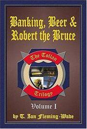 TOLLEN TRILOGY Volume One:  Banking, Beer and Robert the Bruce by  T. Ian Fleming-Wade - First Edition - (2004) - from Riverow Bookshop, INC ABAA (SKU: BOOKS259415)