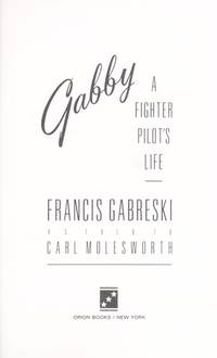 Gabby: A Fighter Pilot's Life by Gabreski, Francis; (as told to Carl Molesworth) - 1991