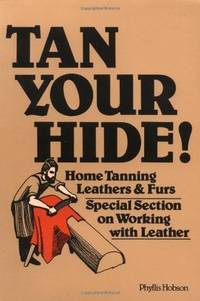 Tan Your Hide! : Home Tanning Leathers and Furs