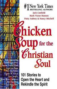 Chicken Soup for the Christian Soul: Stories to Open the Heart and Rekindle the Spirit (Chicken...