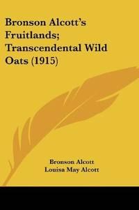 Bronson Alcott's Fruitlands; Transcendental Wild Oats (1915) by  Clara Endicott Sears (Editor)  Louisa May Alcott - Paperback - 2007-11-10 - from Ergodebooks and Biblio.co.uk