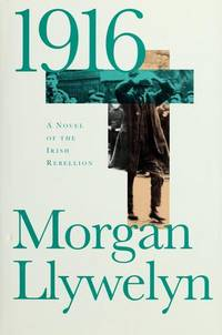 1916: a Novel of the Irish Rebellion by  Morgan Llywelyn - First Edition - 1998 - from Callaghan Books South and Biblio.com