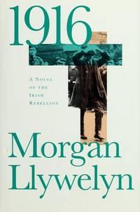 1916: a Novel of the Irish Rebellion by Llywelyn, Morgan - 1998
