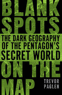 Blank Spots on the Map  The Dark Geography of the Pentagon's Secret World