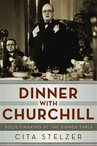 Dinner with Churchill  Policy-Making at the Dinner Table