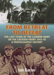 From Retreat to Defeat: The Last Years of the German Army on the Eastern Front 1943-45, A Photographic History.