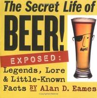 The Secret Life of Beer!: Exposed: Legends, Lore & Little-Known Facts by  Alan D Eames - Paperback - from Paper Tiger Books (SKU: 51W00000VLZ3_ns)
