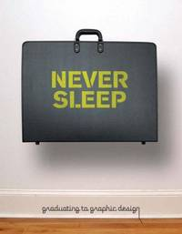Never Sleep: Graduating to Graphic Design by dress code (Andre Andreev & Dan Covert) - Paperback - 1st - 2007 - from Abacus Bookshop and Biblio.com